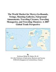 Cover of: The World Market for Merry-Go-Rounds, Swings, Shooting Galleries, Fairground Amusements, Traveling Circuses, Traveling Menageries, and Traveling Theatres: A 2007 Global Trade Perspective