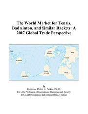 Cover of: The World Market for Tennis, Badminton, and Similar Rackets: A 2007 Global Trade Perspective