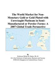 Cover of: The World Market for Non-Monetary Gold or Gold Plated with Unwrought Platinum in Semi-Manufactured or Powder Forms | Philip M. Parker