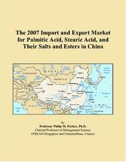 Cover of: The 2007 Import and Export Market for Palmitic Acid, Stearic Acid, and Their Salts and Esters in China | Philip M. Parker