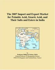 Cover of: The 2007 Import and Export Market for Palmitic Acid, Stearic Acid, and Their Salts and Esters in India | Philip M. Parker