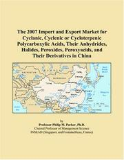 Cover of: The 2007 Import and Export Market for Cyclanic, Cyclenic or Cycloterpenic Polycarboxylic Acids, Their Anhydrides, Halides, Peroxides, Peroxyacids, and Their Derivatives in China | Philip M. Parker