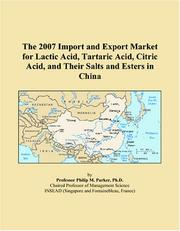 Cover of: The 2007 Import and Export Market for Lactic Acid, Tartaric Acid, Citric Acid, and Their Salts and Esters in China | Philip M. Parker