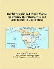 Cover of: The 2007 Import and Export Market for Ureines, Their Derivatives, and Salts Thereof in United States | Philip M. Parker