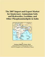 Cover of: The 2007 Import and Export Market for Quaternary Ammonium Salts and Hydroxides, Lecithins, and Other Phosphoaminolipids in India | Philip M. Parker