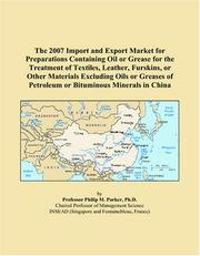 Cover of: The 2007 Import and Export Market for Preparations Containing Oil or Grease for the Treatment of Textiles, Leather, Furskins, or Other Materials Excluding ... of Petroleum or Bituminous Minerals in China | Philip M. Parker