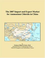 Cover of: The 2007 Import and Export Market for Ammonium Chloride in China | Philip M. Parker