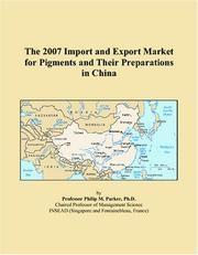 Cover of: The 2007 Import and Export Market for Pigments and Their Preparations in China | Philip M. Parker