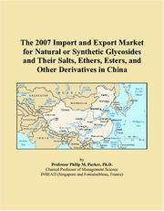 Cover of: The 2007 Import and Export Market for Natural or Synthetic Glycosides and Their Salts, Ethers, Esters, and Other Derivatives in China | Philip M. Parker