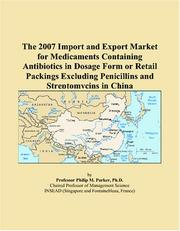 Cover of: The 2007 Import and Export Market for Medicaments Containing Antibiotics in Dosage Form or Retail Packings Excluding Penicillins and Streptomycins in China | Philip M. Parker