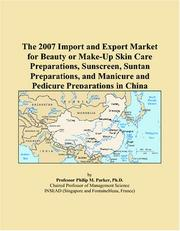 Cover of: The 2007 Import and Export Market for Beauty or Make-Up Skin Care Preparations, Sunscreen, Suntan Preparations, and Manicure and Pedicure Preparations in China | Philip M. Parker