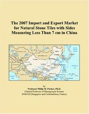 Cover of: The 2007 Import and Export Market for Natural Stone Tiles with Sides Measuring Less Than 7 cm in China | Philip M. Parker
