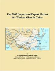 Cover of: The 2007 Import and Export Market for Worked Glass in China | Philip M. Parker