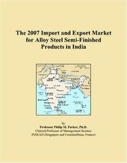 Cover of: The 2007 Import and Export Market for Alloy Steel Semi-Finished Products in India | Philip M. Parker