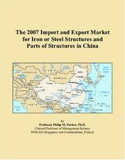 Cover of: The 2007 Import and Export Market for Iron or Steel Structures and Parts of Structures in China | Philip M. Parker
