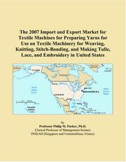 Cover of: The 2007 Import and Export Market for Textile Machines for Preparing Yarns for Use on Textile Machinery for Weaving, Knitting, Stitch-Bonding, and Making Tulle, Lace, and Embroidery in United States | Philip M. Parker