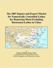 Cover of: The 2007 Import and Export Market for Numerically Controlled Lathes for Removing Metal Excluding Horizontal Lathes in China | Philip M. Parker