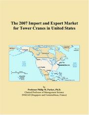 Cover of: The 2007 Import and Export Market for Tower Cranes in United States | Philip M. Parker