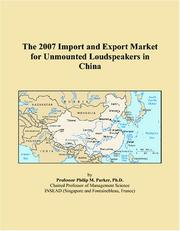 Cover of: The 2007 Import and Export Market for Unmounted Loudspeakers in China | Philip M. Parker