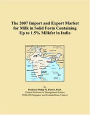 Cover of: The 2007 Import and Export Market for Milk in Solid Form Containing Up to 1.5% Milkfat in India | Philip M. Parker