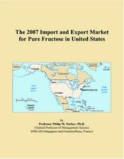 Cover of: The 2007 Import and Export Market for Pure Fructose in United States | Philip M. Parker