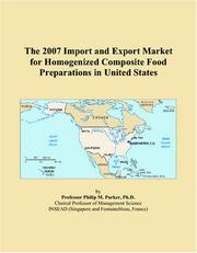 Cover of: The 2007 Import and Export Market for Homogenized Composite Food Preparations in United States | Philip M. Parker