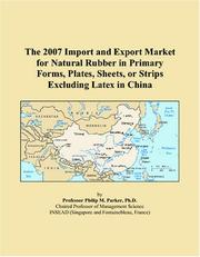 Cover of: The 2007 Import and Export Market for Natural Rubber in Primary Forms, Plates, Sheets, or Strips Excluding Latex in China | Philip M. Parker