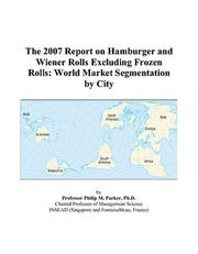 Cover of: The 2007 Report on Hamburger and Wiener Rolls Excluding Frozen Rolls | Philip M. Parker