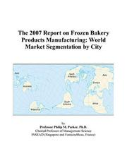 Cover of: The 2007 Report on Frozen Bakery Products Manufacturing | Philip M. Parker