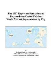 Cover of: The 2007 Report on Pyroxylin and Polyurethane-Coated Fabrics | Philip M. Parker