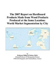 Cover of: The 2007 Report on Hardboard Products Made from Wood Products Produced at the Same Location | Philip M. Parker
