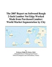 Cover of: The 2007 Report on Softwood Rough 2-Inch Lumber Not Edge Worked Made from Purchased Lumber | Philip M. Parker
