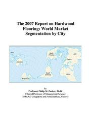 Cover of: The 2007 Report on Hardwood Flooring | Philip M. Parker