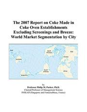 Cover of: The 2007 Report on Coke Made in Coke Oven Establishments Excluding Screenings and Breeze | Philip M. Parker