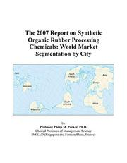 Cover of: The 2007 Report on Synthetic Organic Rubber Processing Chemicals | Philip M. Parker