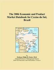 Cover of: The 2006 Economic and Product Market Databook for Caxias do Sul, Brazil | Philip M. Parker