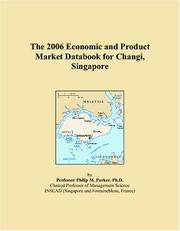 Cover of: The 2006 Economic and Product Market Databook for Changi, Singapore | Philip M. Parker