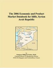Cover of: The 2006 Economic and Product Market Databook for Idlib, Syrian Arab Republic | Philip M. Parker