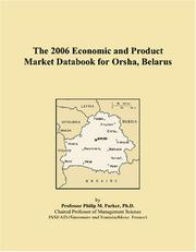 Cover of: The 2006 Economic and Product Market Databook for Orsha, Belarus | Philip M. Parker