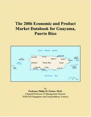 Cover of: The 2006 Economic and Product Market Databook for Guayama, Puerto Rico | Philip M. Parker