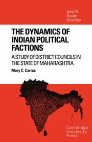 The Dynamics of Indian Political Factions by Mary C. Carras