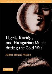 Cover of: Ligeti, Kurtág, and Hungarian Music during the Cold War (Music in the Twentieth Century) | Rachel Beckles Willson