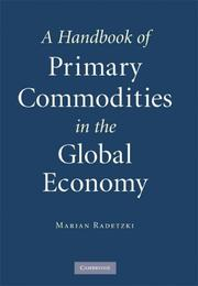 Cover of: A Handbook of Primary Commodities in the Global Economy