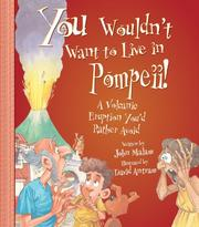 Cover of: You Wouldn't Want to Live in Pompeii!: A Volcanic Eruption You'd Rather Avoid (You Wouldn't Want to...)