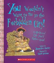 Cover of: You Wouldn't Want to Be in the Forbidden City!: A Sheltered Life You'd Rather Avoid (You Wouldn't Want to...)