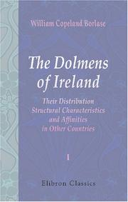 Cover of: The Dolmens of Ireland, Their Distribution, Structural Characteristics, and Affinities in Other Countries