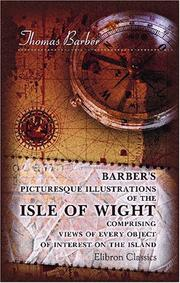 Cover of: Barber/s Picturesque Illustrations of the Isle of Wight, Comprising Views of Every Object of Interest on the Island | Thomas Barber