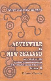 Cover of: Adventure in New Zealand, from 1839 to 1844; with Some Account of the Beginning of the British Colonization of the Islands | Edward Jerningham Wakefield