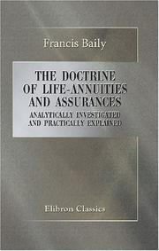 Cover of: The Doctrine of Life-Annuities and Assurances Analytically Investigated and Practically Explained | Francis Baily