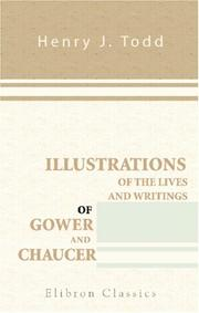 Illustrations of the lives and writings of Gower and Chaucer by Henry John Todd